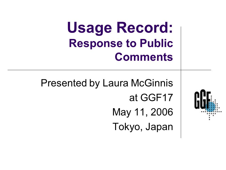 Usage Record: Response to Public Comments Presented by Laura McGinnis at GGF17 May 11, 2006 Tokyo, Japan