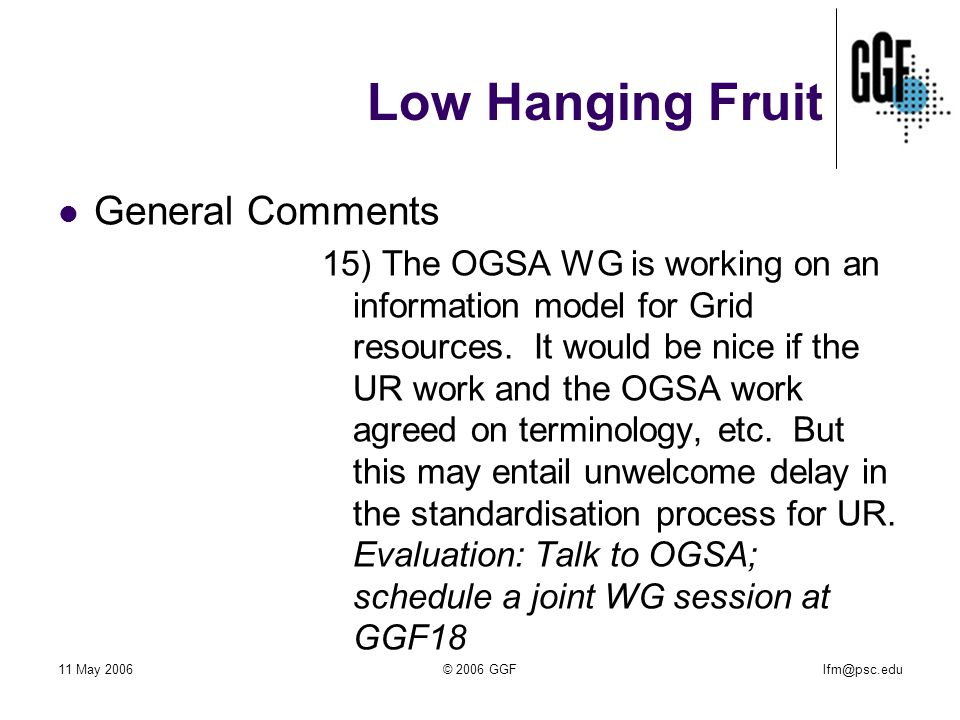 lfm@psc.edu11 May 2006© 2006 GGF Low Hanging Fruit Document Scope (Comments #5a, 5f, 6i-1) {Draft scope statement goes here}