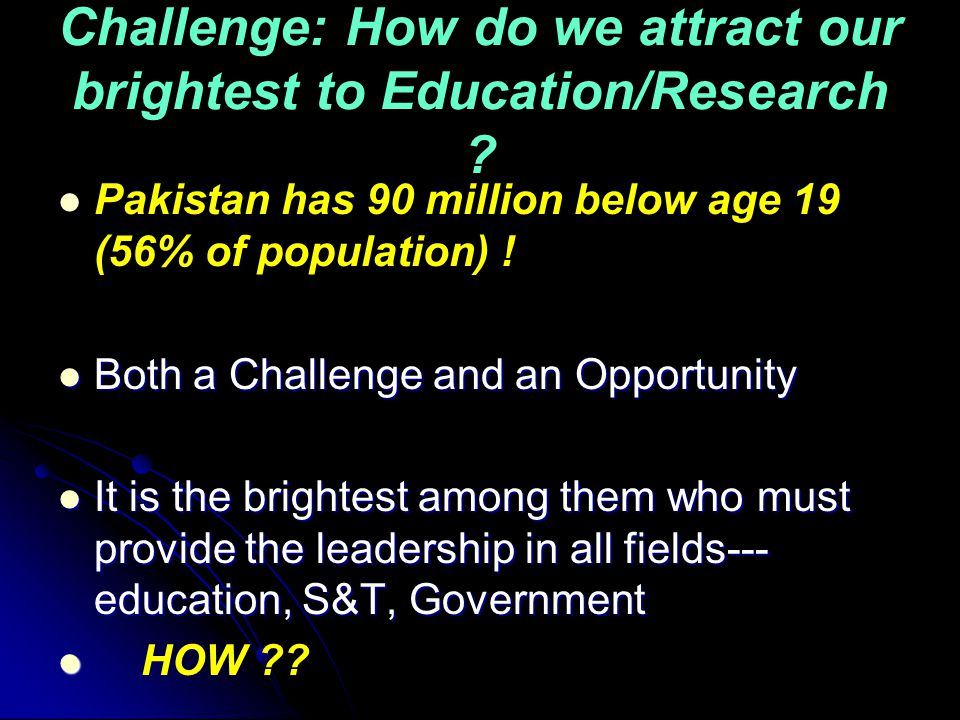 Challenge: How do we attract our brightest to Education/Research .