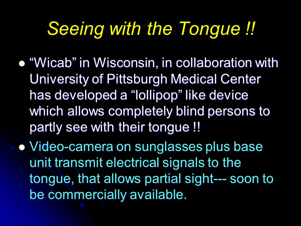 Seeing with the Tongue !.