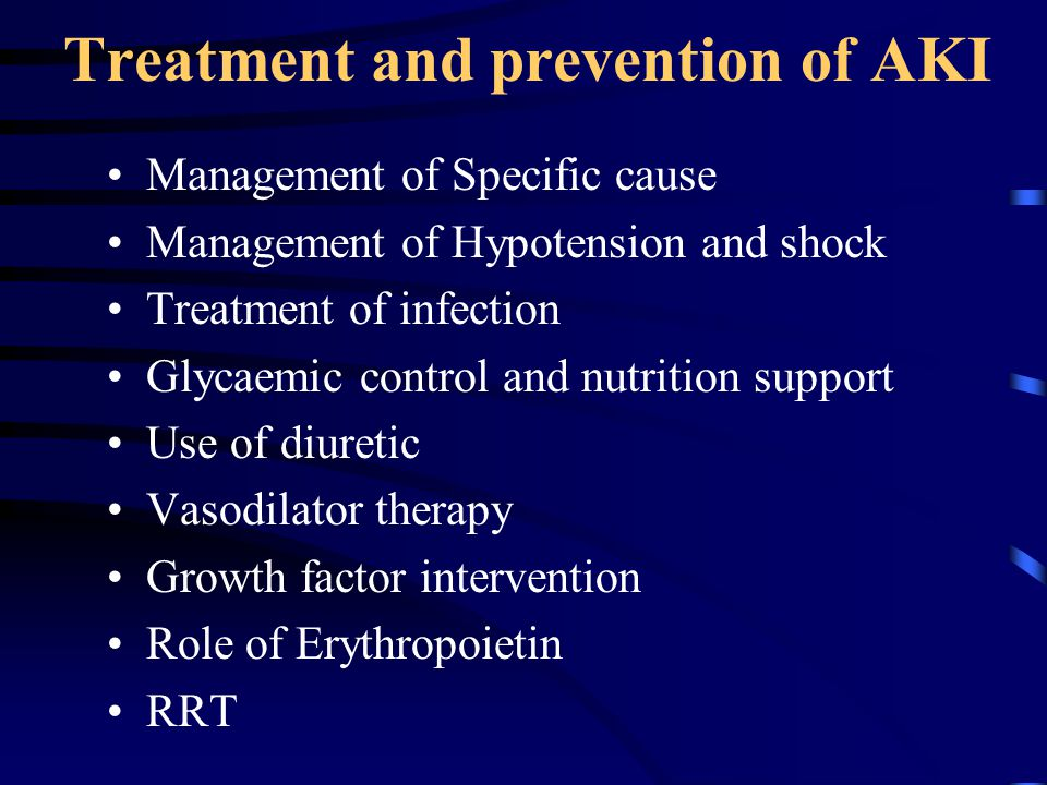 Treatment and prevention of AKI Management of Specific cause Management of Hypotension and shock Treatment of infection Glycaemic control and nutritio