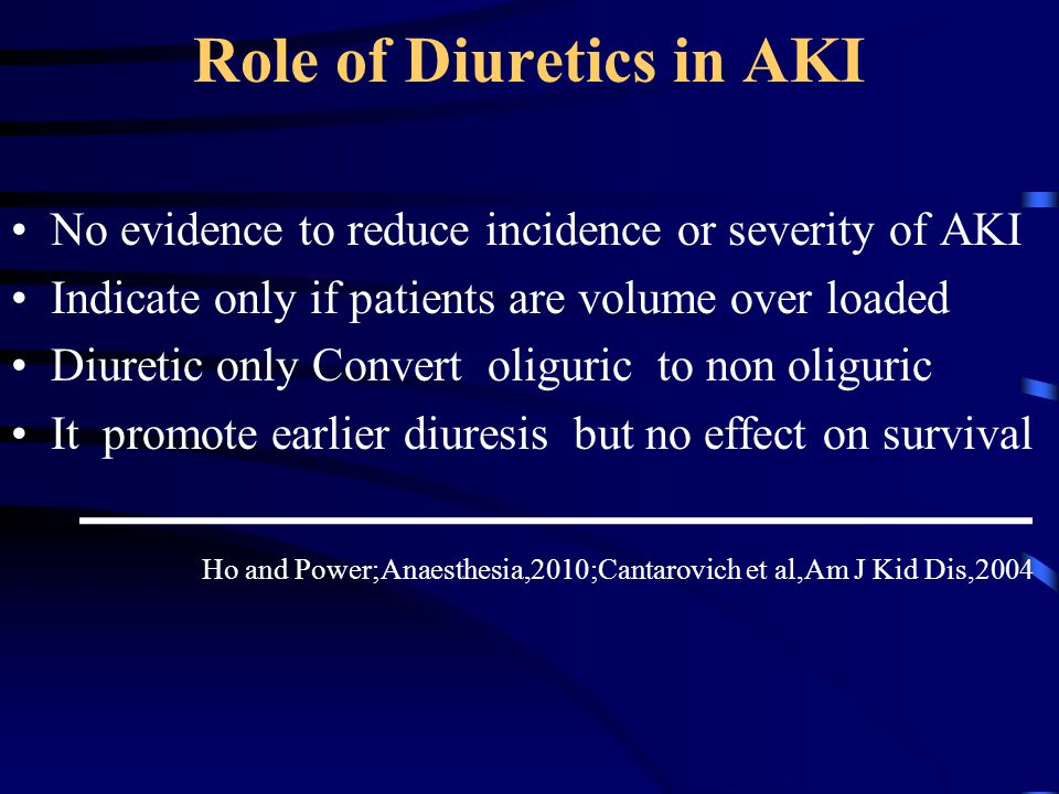 Role of Diuretics in AKI No evidence to reduce incidence or severity of AKI Indicate only if patients are volume over loaded Diuretic only Convert oli