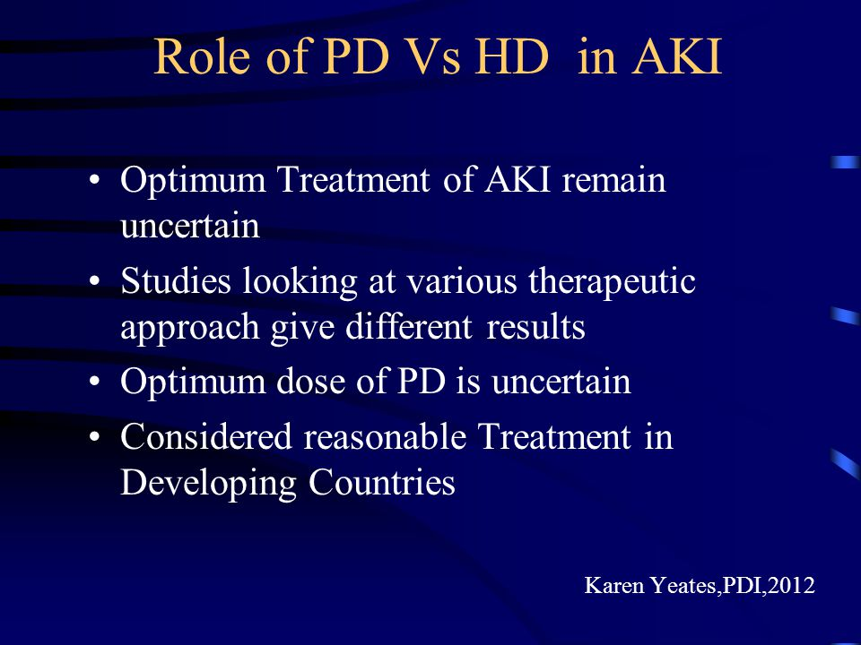 Role of PD Vs HD in AKI Optimum Treatment of AKI remain uncertain Studies looking at various therapeutic approach give different results Optimum dose