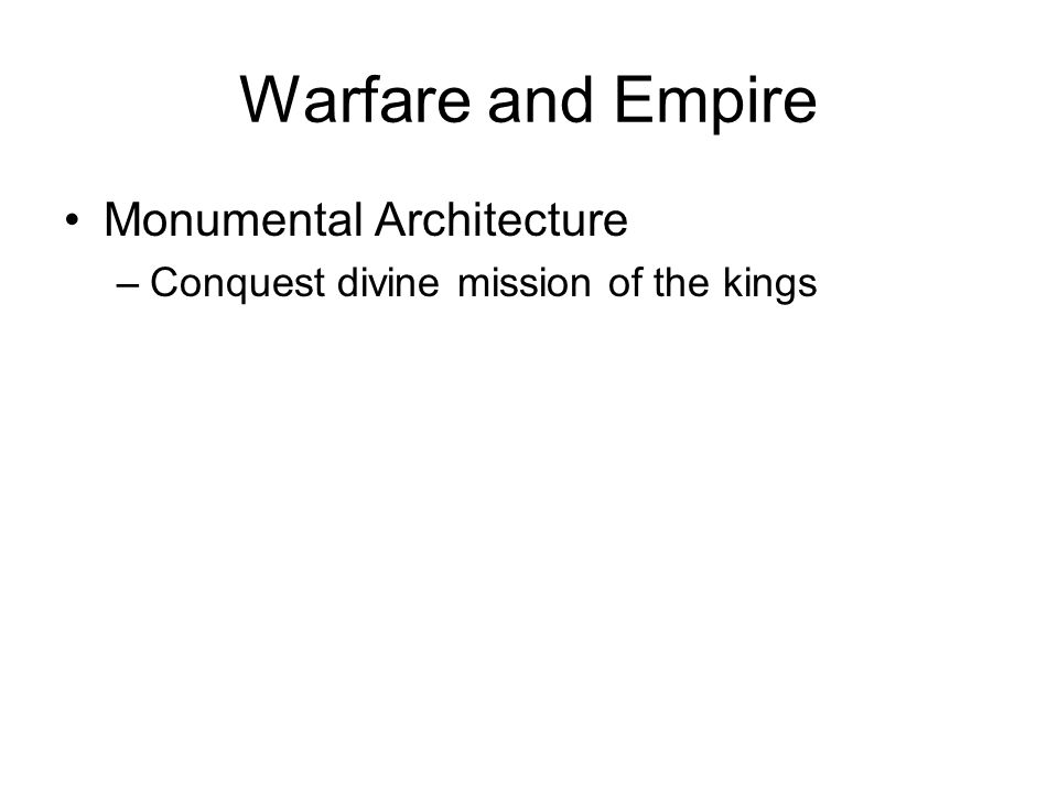 Warfare and Empire Monumental Architecture –Conquest divine mission of the kings