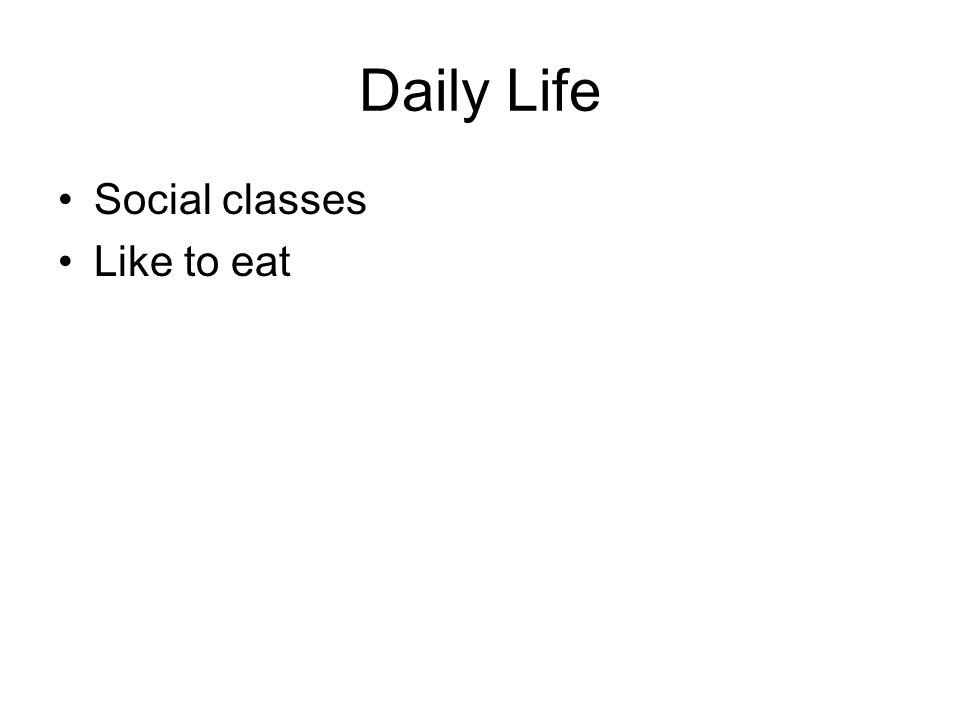 Daily Life Social classes Like to eat