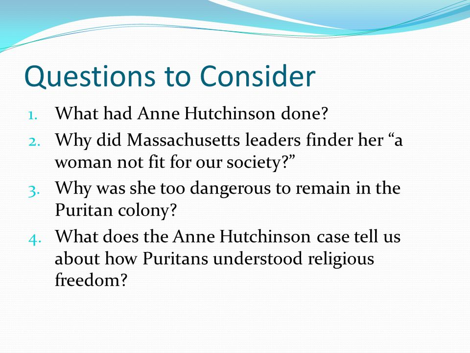 Questions to Consider 1. What had Anne Hutchinson done.