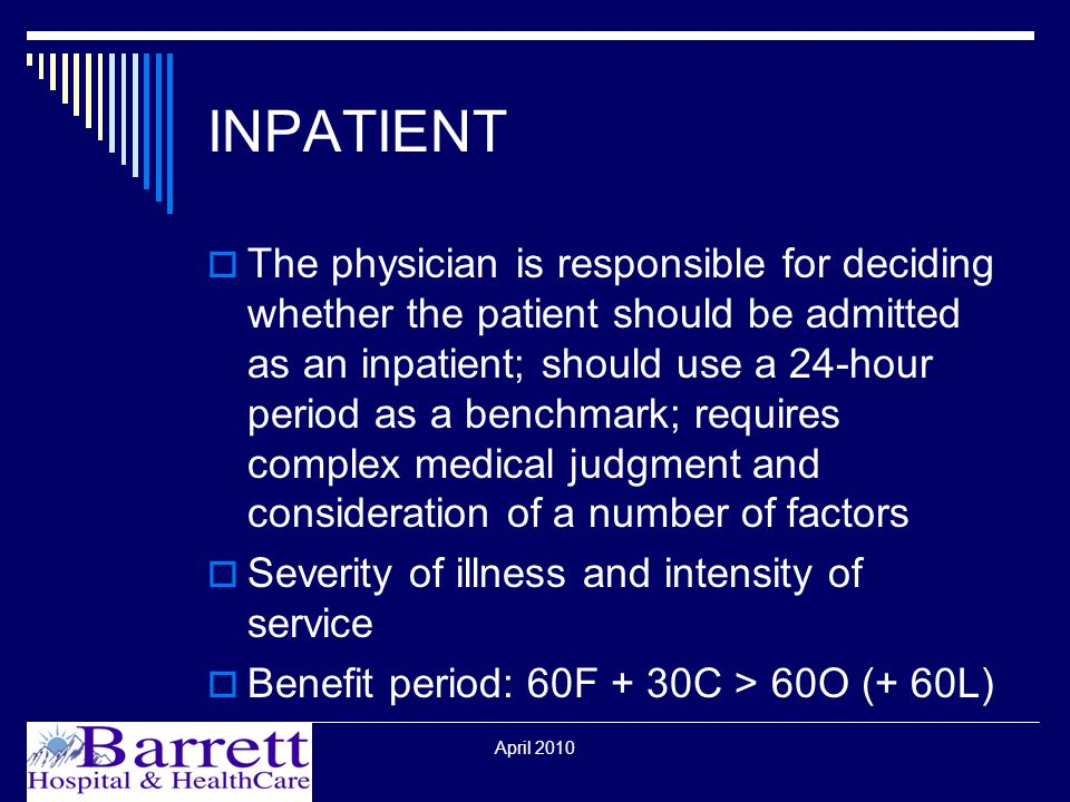 REFERENCES  42CFR § 482.30 Medicare Conditions of Participation Standards for Hospital Utilization Review http://edocket.access.gpo.gov/cfr_2004/octqtr/pdf/42cfr482.3 0.pdf  Medicare Benefit Policy Manual, Chapter 1 - Inpatient Hospital Services Covered Under Part A http://www.cms.hhs.gov/manuals/Downloads/bp102c01.pdf  Medicare General Information, Eligibility, and Entitlement, Chapter 4 - Physician Certification and Recertification of Services http://www.cms.hhs.gov/manuals/downloads/ge101c04.pdf