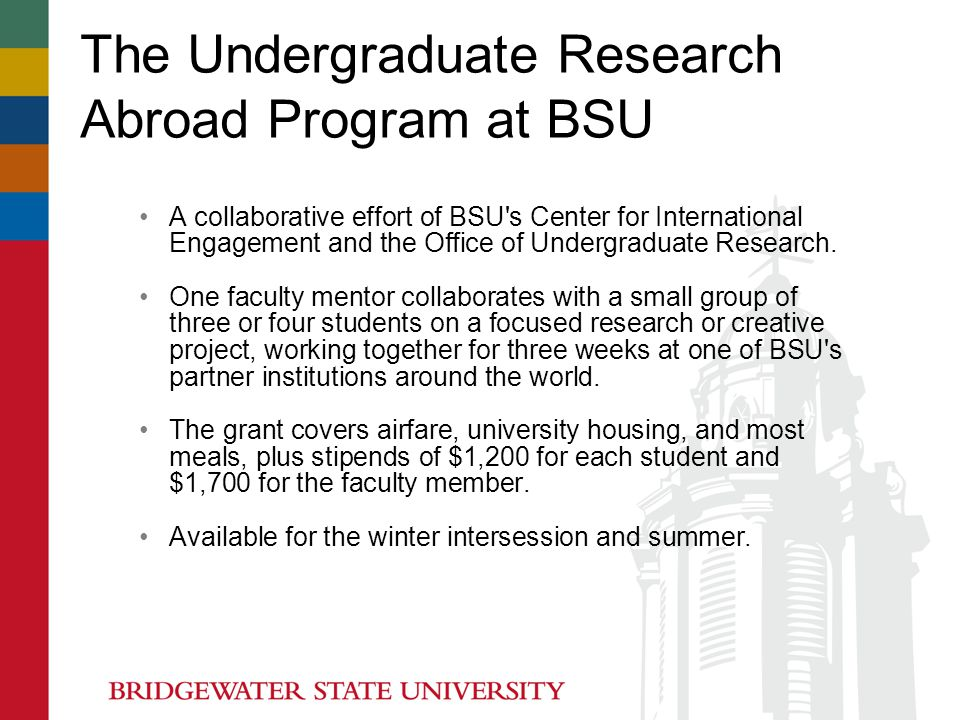 The Undergraduate Research Abroad Program at BSU A collaborative effort of BSU s Center for International Engagement and the Office of Undergraduate Research.