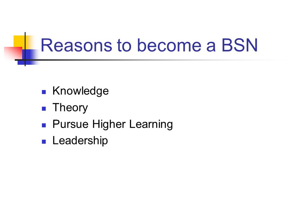 Reasons to become a BSN Knowledge Theory Pursue Higher Learning Leadership