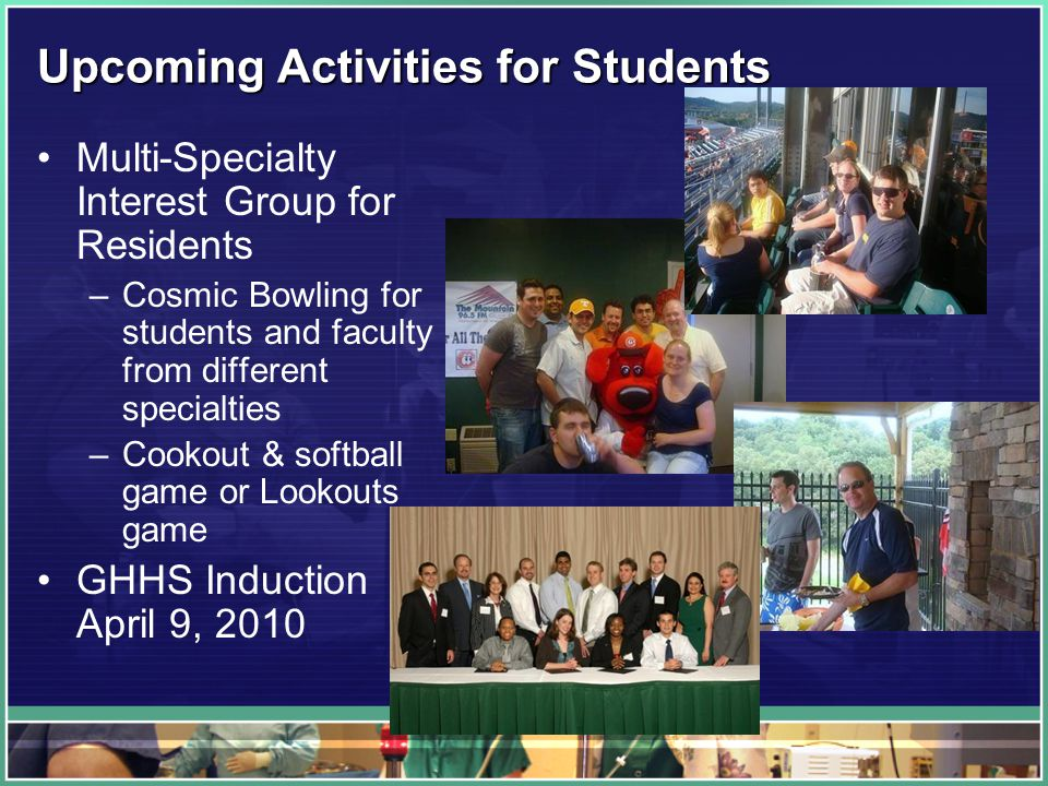 Upcoming Activities for Students Multi-Specialty Interest Group for Residents –Cosmic Bowling for students and faculty from different specialties –Coo