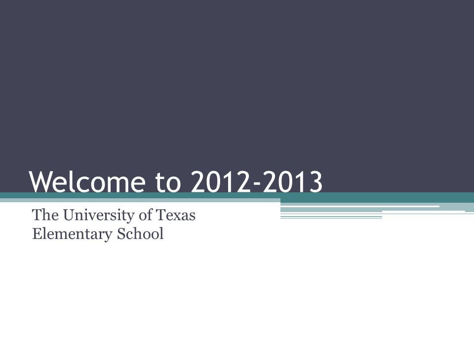 Welcome to 2012-2013 The University of Texas Elementary School