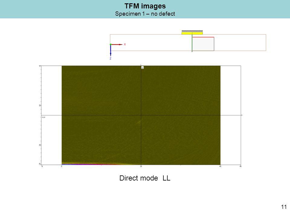 Direct mode LL TFM images Specimen 1 – no defect 11