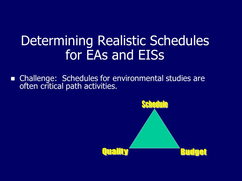Determining Realistic Schedules for EAs and EISs Challenge: Schedules for environmental studies are often critical path activities.