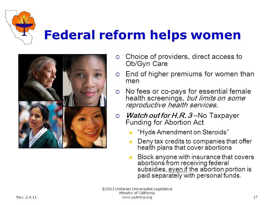 Rev. 2.4.11 ©2011 Unitarian Universalist Legislative Ministry of California www.uulmca.org17 Federal reform helps women  Choice of providers, direct