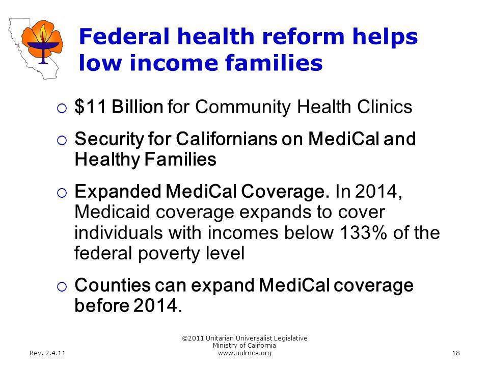 Rev. 2.4.11 ©2011 Unitarian Universalist Legislative Ministry of California www.uulmca.org18 Federal health reform helps low income families  $11 Bil