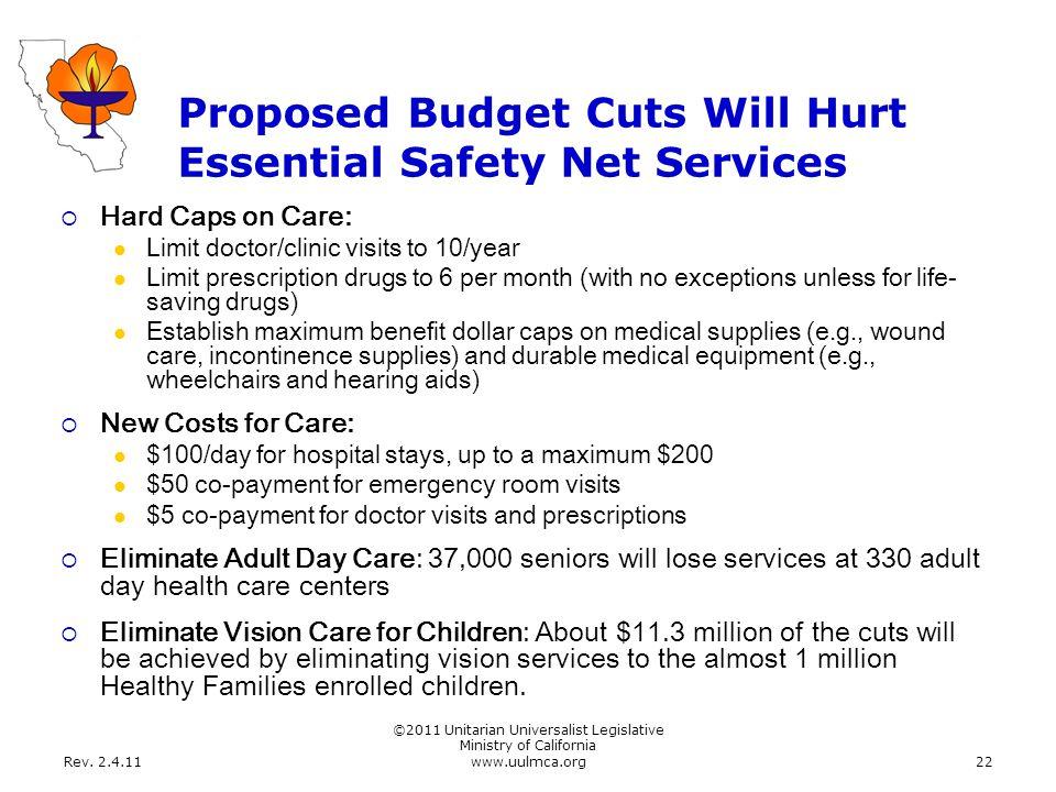 Rev. 2.4.11 ©2011 Unitarian Universalist Legislative Ministry of California www.uulmca.org22 Proposed Budget Cuts Will Hurt Essential Safety Net Servi