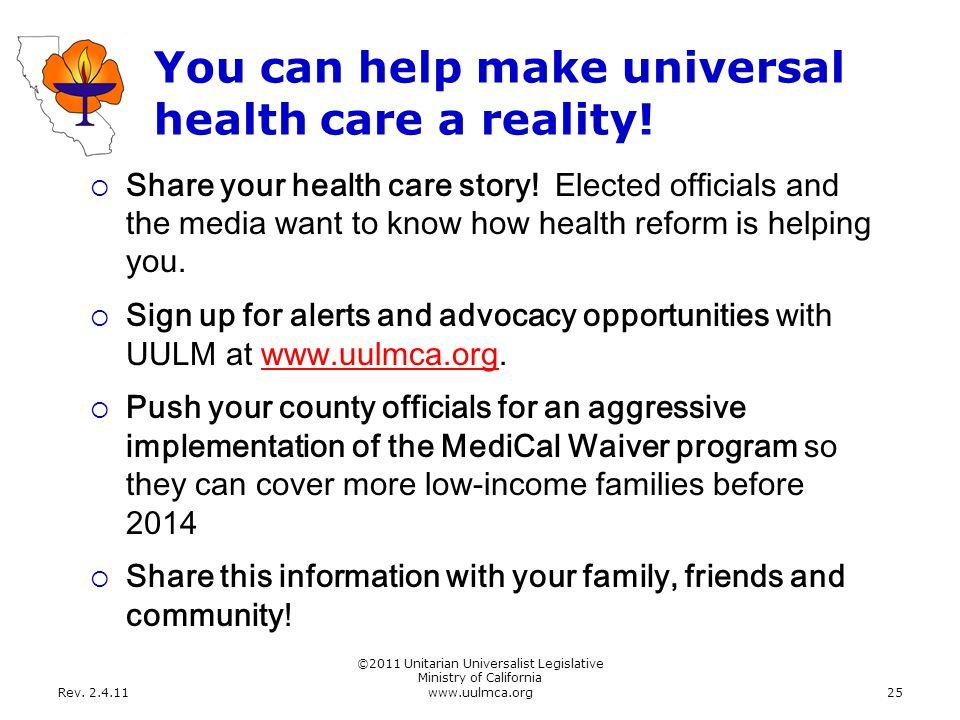 Rev. 2.4.11 ©2011 Unitarian Universalist Legislative Ministry of California www.uulmca.org25 You can help make universal health care a reality!  Shar