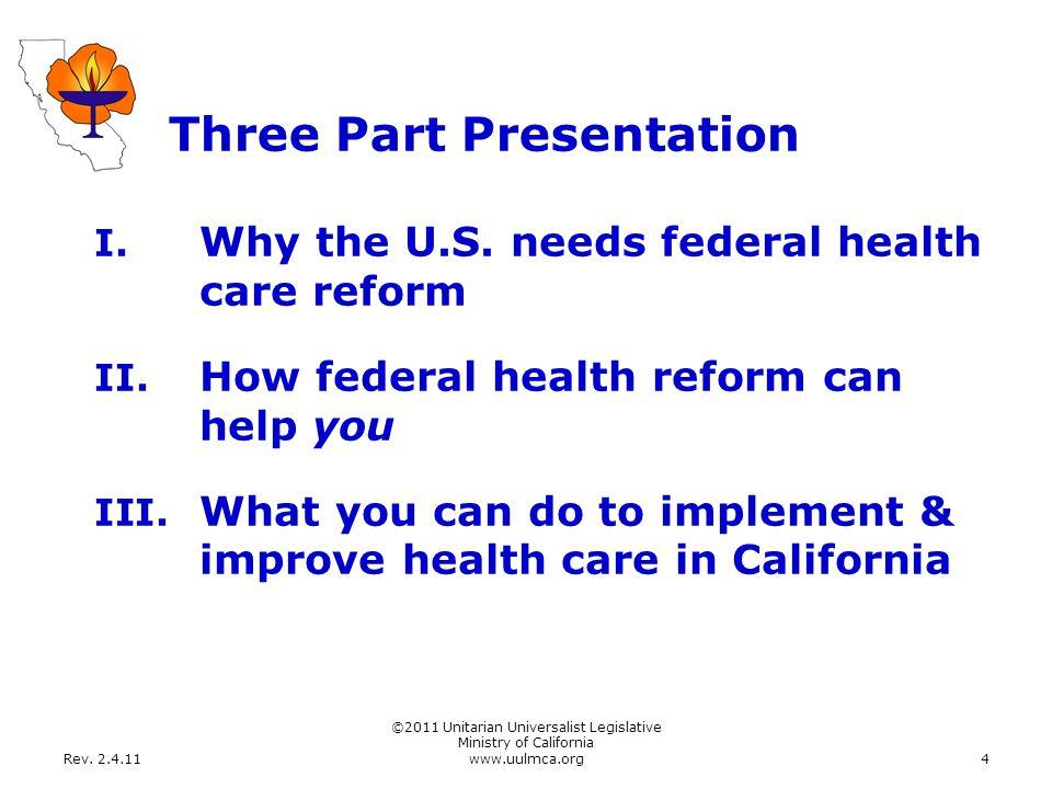 Rev. 2.4.11 ©2011 Unitarian Universalist Legislative Ministry of California www.uulmca.org4 Three Part Presentation I. Why the U.S. needs federal heal