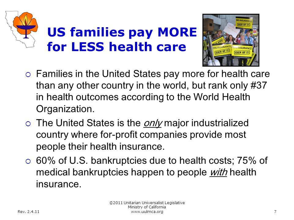 Rev. 2.4.11 ©2011 Unitarian Universalist Legislative Ministry of California www.uulmca.org7 US families pay MORE for LESS health care  Families in th