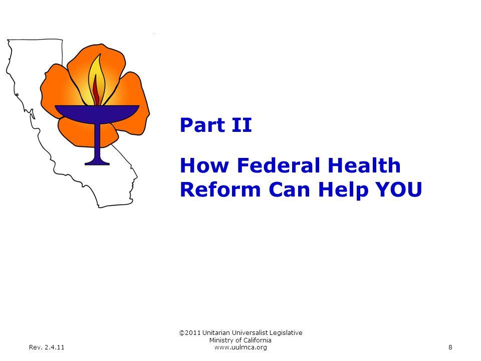 Rev. 2.4.11 ©2011 Unitarian Universalist Legislative Ministry of California www.uulmca.org8 Part II How Federal Health Reform Can Help YOU