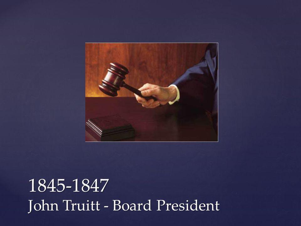 1845-1847 John Truitt - Board President