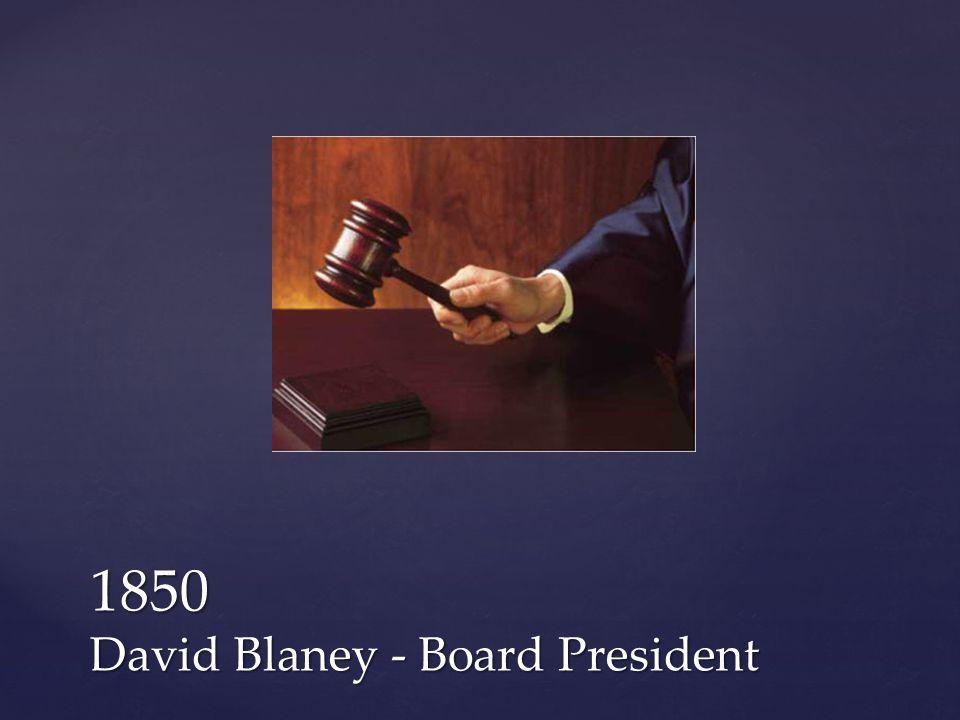 1850 David Blaney - Board President
