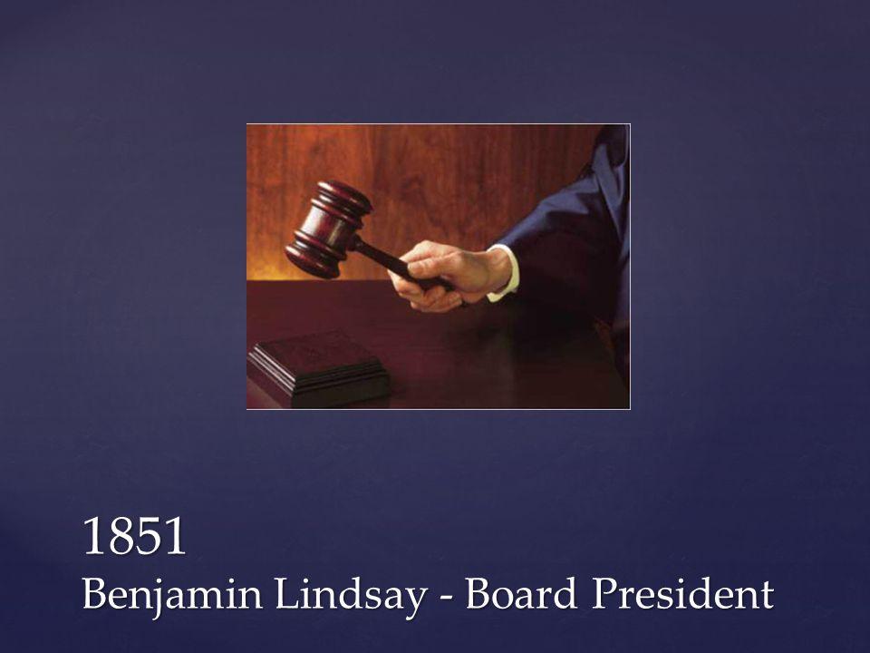 1851 Benjamin Lindsay - Board President