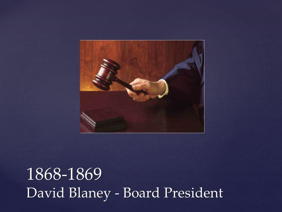1868-1869 David Blaney - Board President