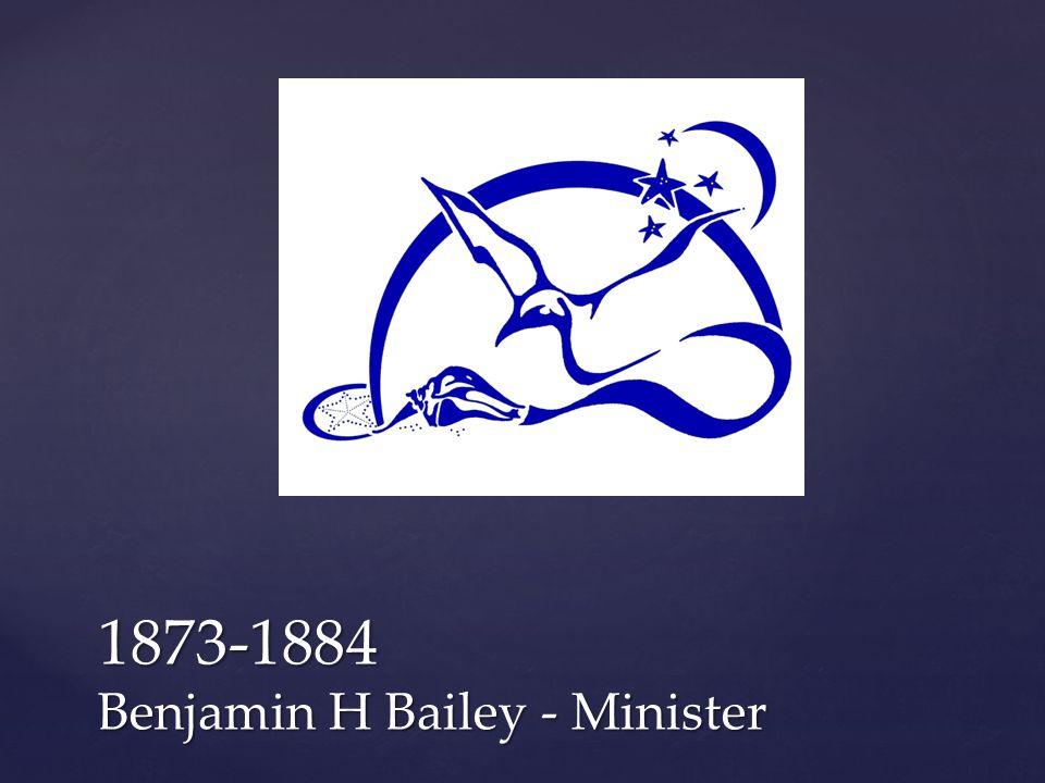 1873-1884 Benjamin H Bailey - Minister