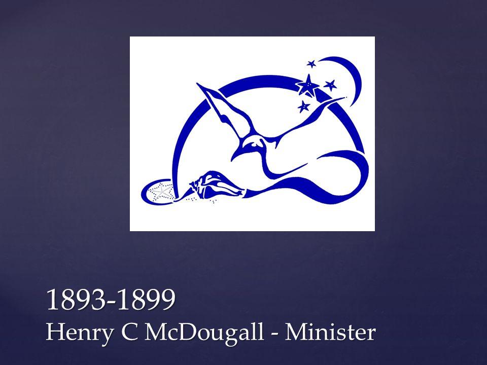 1893-1899 Henry C McDougall - Minister