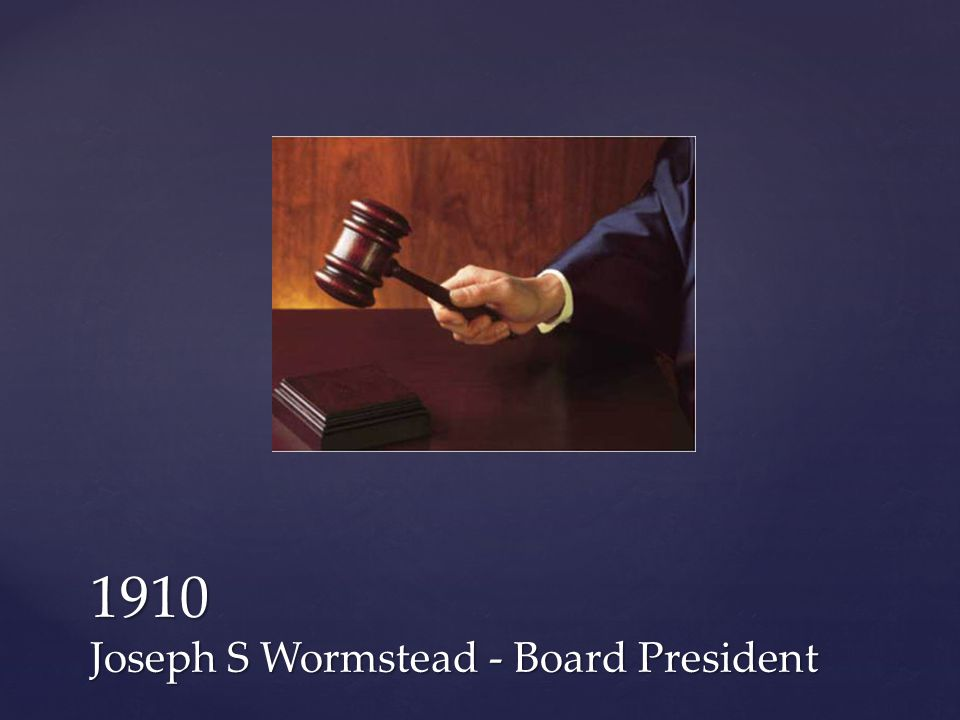 1910 Joseph S Wormstead - Board President