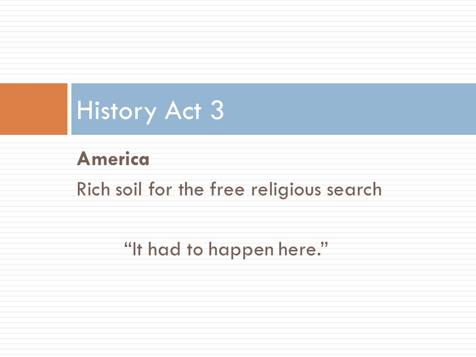 America Rich soil for the free religious search It had to happen here. History Act 3