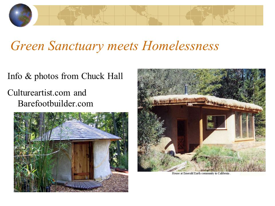 Green Sanctuary meets Homelessness Info & photos from Chuck Hall Cultureartist.com and Barefootbuilder.com