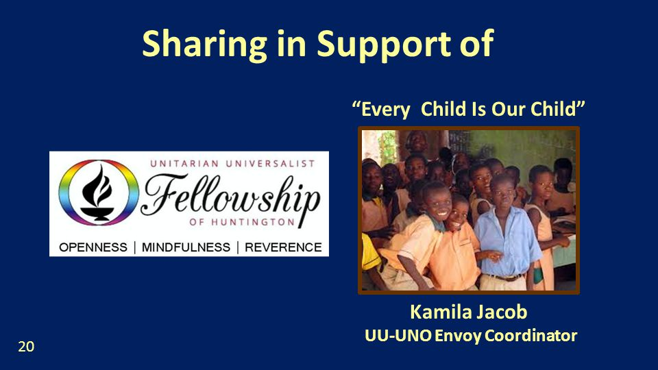 Sharing in Support of Every Child Is Our Child Kamila Jacob UU-UNO Envoy Coordinator 20