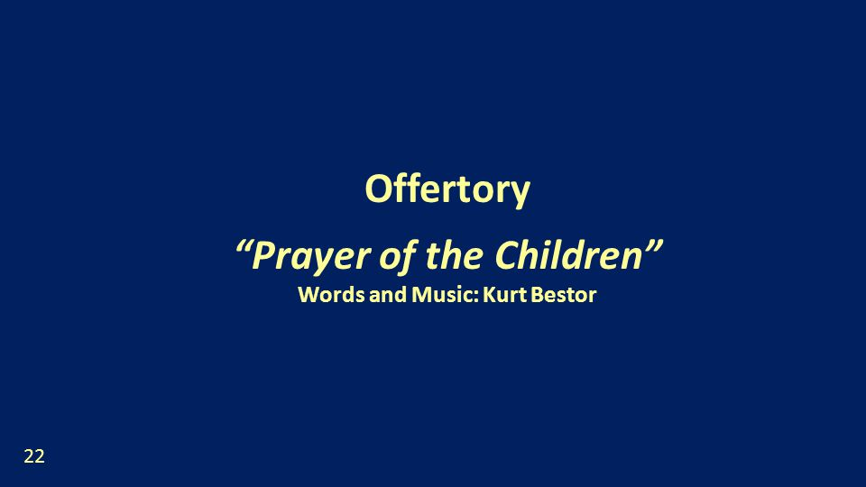 Offertory Prayer of the Children Words and Music: Kurt Bestor 22