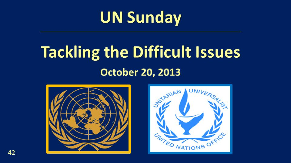 UN Sunday Tackling the Difficult Issues October 20,