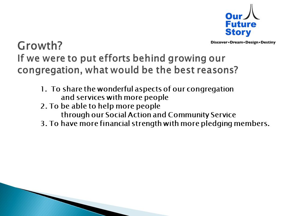Growth? If we were to put efforts behind growing our congregation, what would be the best reasons? 1.To share the wonderful aspects of our congregatio