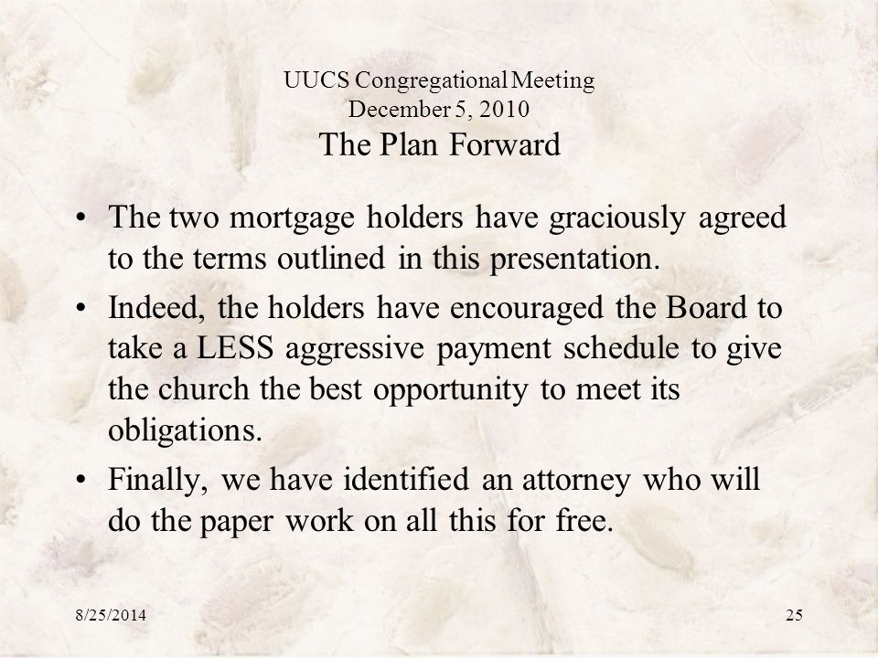 UUCS Congregational Meeting December 5, 2010 The Plan Forward The two mortgage holders have graciously agreed to the terms outlined in this presentation.
