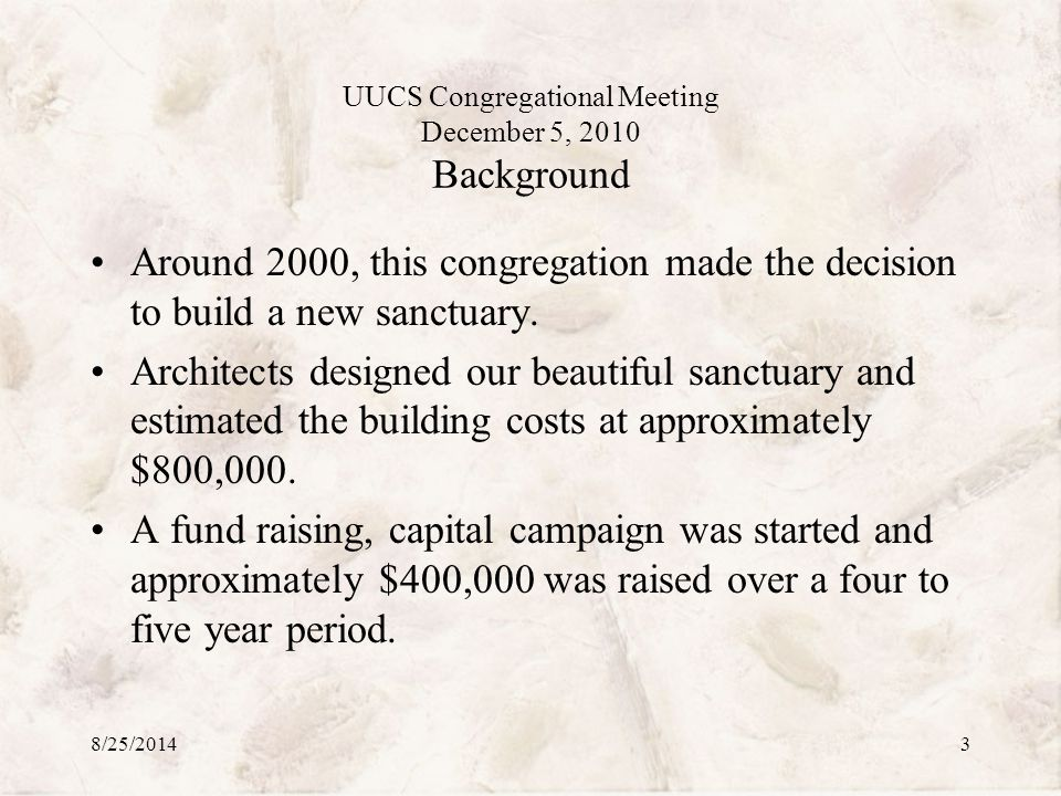 UUCS Congregational Meeting December 5, 2010 Background Around 2000, this congregation made the decision to build a new sanctuary.