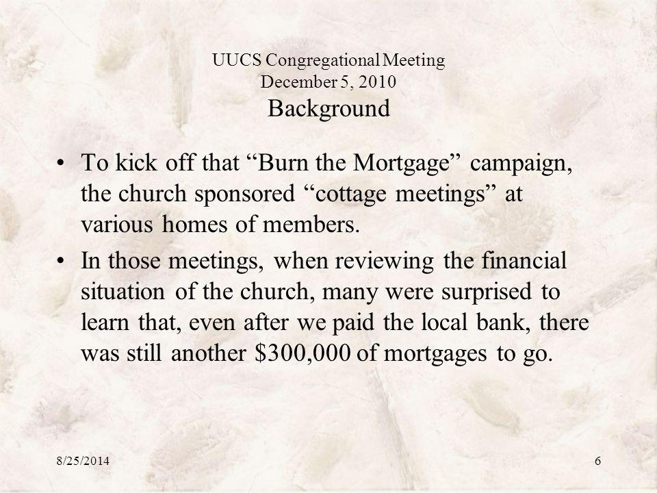 UUCS Congregational Meeting December 5, 2010 Background To kick off that Burn the Mortgage campaign, the church sponsored cottage meetings at various homes of members.