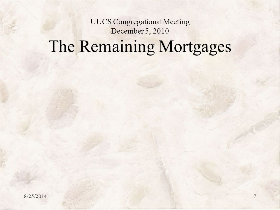 UUCS Congregational Meeting December 5, 2010 The Remaining Mortgages 8/25/20147
