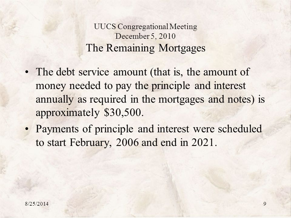 UUCS Congregational Meeting December 5, 2010 The Remaining Mortgages Since that scheduled time, some interest and some principle has been paid.