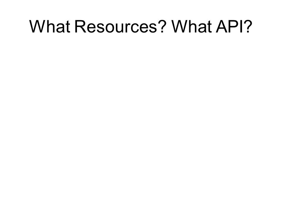 What Resources? What API?