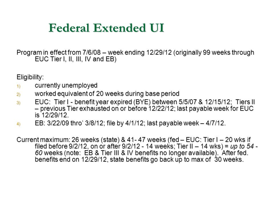 Federal Extended UI Program in effect from 7/6/08 – week ending 12/29/12 (originally 99 weeks through EUC Tier I, II, III, IV and EB) Eligibility: 1)