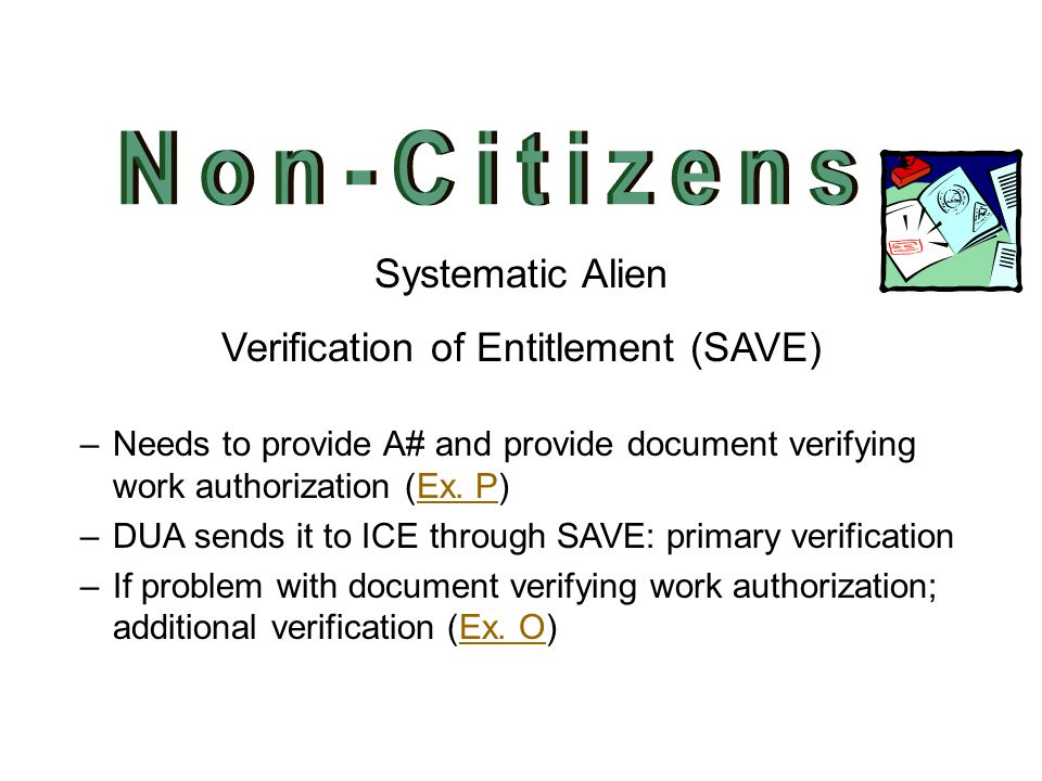 Systematic Alien Verification of Entitlement (SAVE) –Needs to provide A# and provide document verifying work authorization (Ex. P)Ex. P –DUA sends it