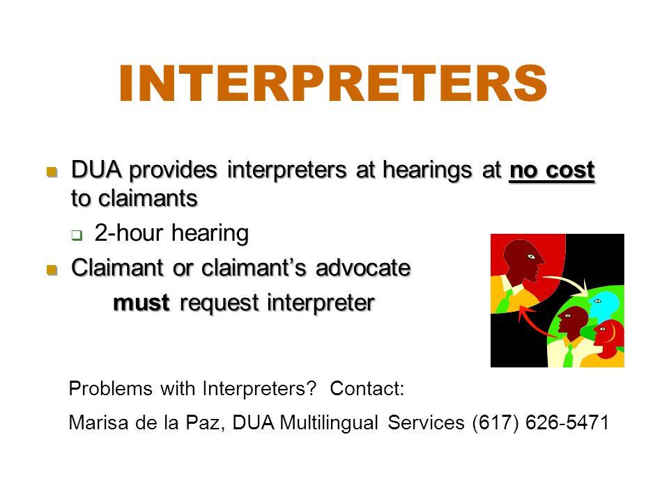 DUA provides interpreters at hearings at no cost to claimants DUA provides interpreters at hearings at no cost to claimants  2-hour hearing Claimant