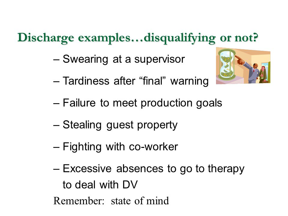 """Discharge examples…disqualifying or not? – Swearing at a supervisor – Tardiness after """"final"""" warning – Failure to meet production goals – Stealing gu"""