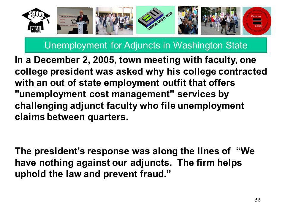 58 In a December 2, 2005, town meeting with faculty, one college president was asked why his college contracted with an out of state employment outfit that offers unemployment cost management services by challenging adjunct faculty who file unemployment claims between quarters.