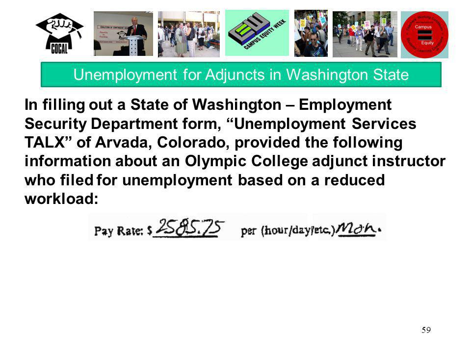 59 In filling out a State of Washington – Employment Security Department form, Unemployment Services TALX of Arvada, Colorado, provided the following information about an Olympic College adjunct instructor who filed for unemployment based on a reduced workload: Unemployment for Adjuncts in Washington State