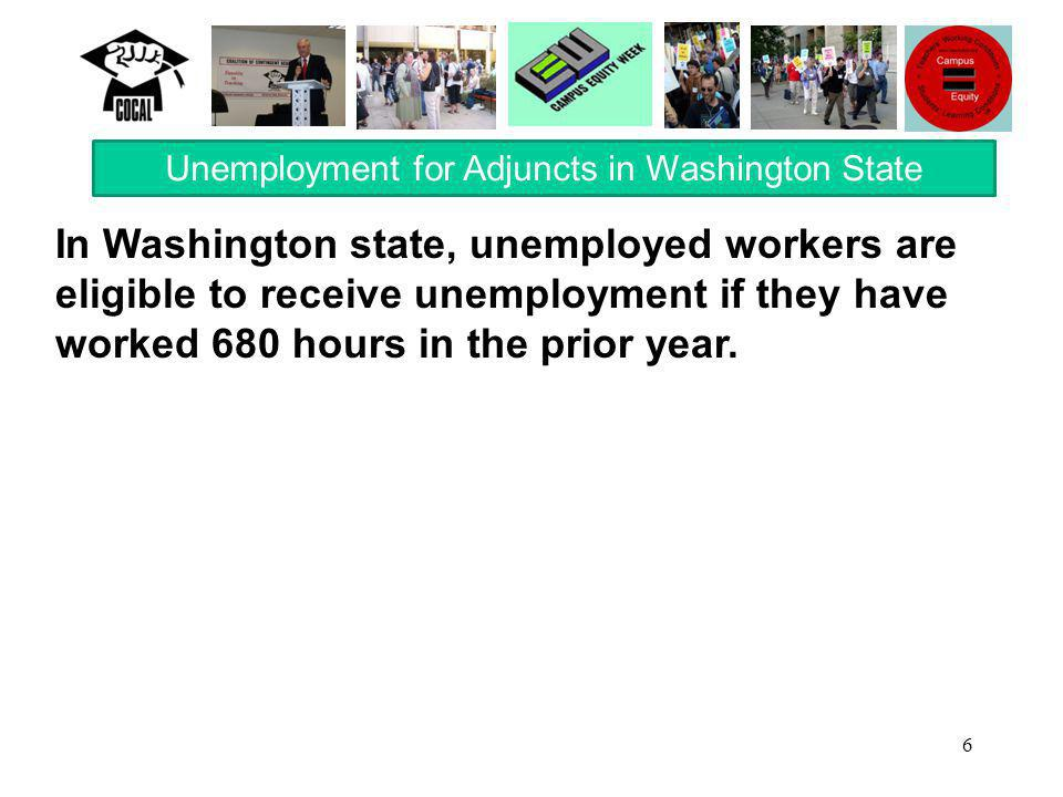 6 In Washington state, unemployed workers are eligible to receive unemployment if they have worked 680 hours in the prior year.